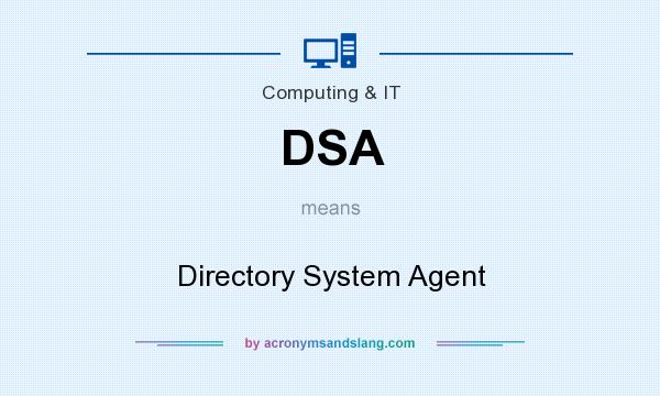 What does DSA mean? It stands for Directory System Agent