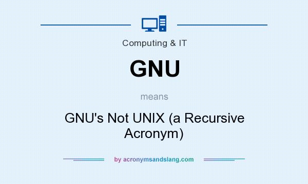 What does GNU mean? It stands for GNU`s Not UNIX (a Recursive Acronym)
