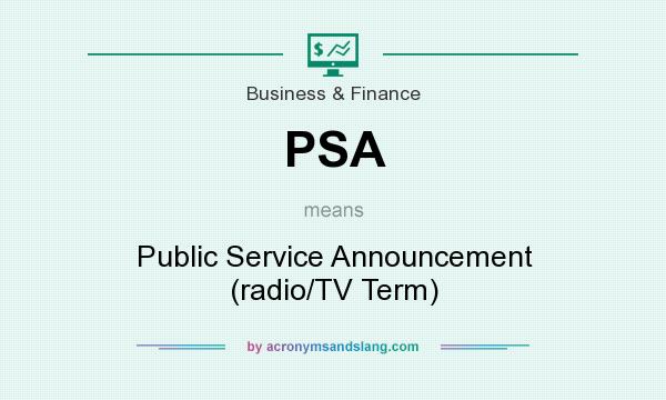 What does PSA mean? It stands for Public Service Announcement (radio/TV Term)
