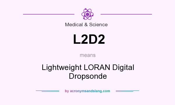 What does L2D2 mean? It stands for Lightweight LORAN Digital Dropsonde