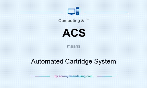 What does ACS mean? It stands for Automated Cartridge System