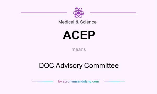 What does ACEP mean? It stands for DOC Advisory Committee