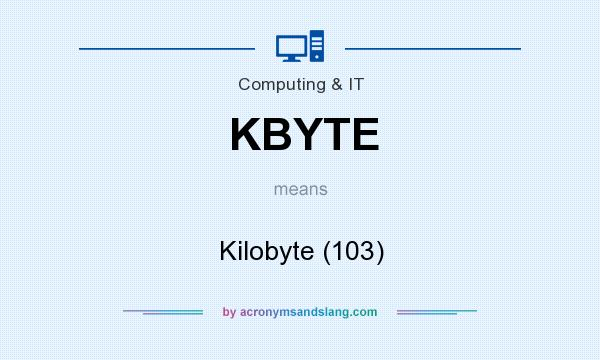 What does KBYTE mean? It stands for Kilobyte (103)