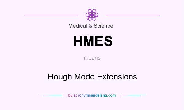 What does HMES mean? It stands for Hough Mode Extensions