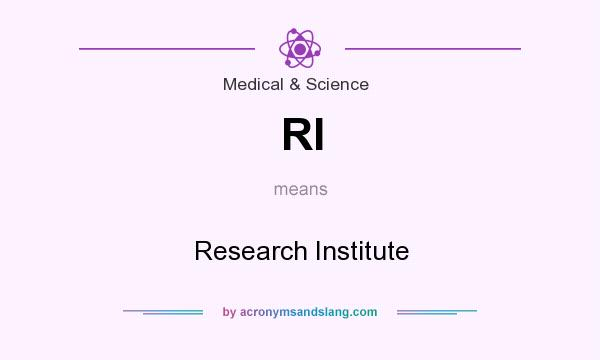 What does RI mean? It stands for Research Institute