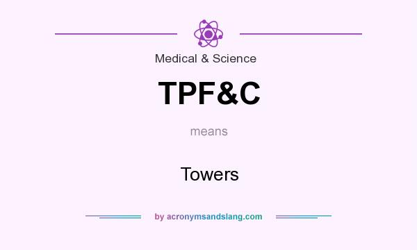 What does TPF&C mean? It stands for Towers