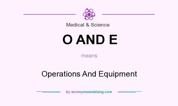 What does O AND E mean? It stands for Operations And Equipment
