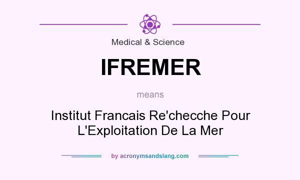 What does IFREMER mean? It stands for Institut Francais Re`checche Pour L`Exploitation De La Mer