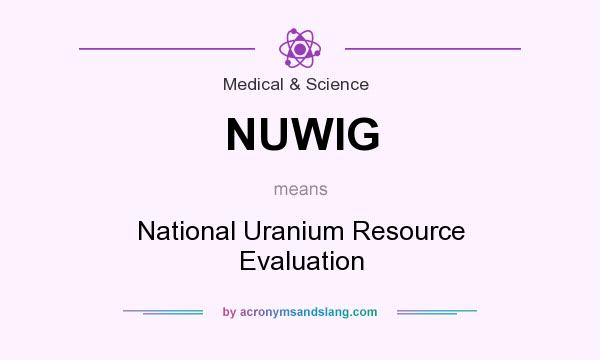 What does NUWIG mean? It stands for National Uranium Resource Evaluation