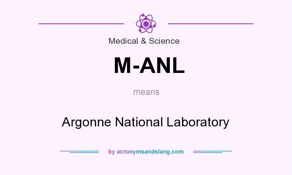 What does M-ANL mean? It stands for Argonne National Laboratory