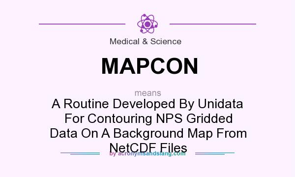 What does MAPCON mean? It stands for A Routine Developed By Unidata For Contouring NPS Gridded Data On A Background Map From NetCDF Files