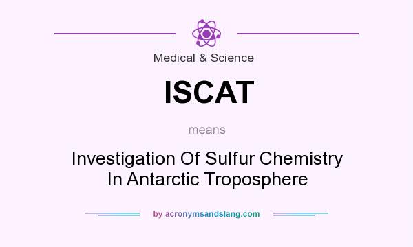 What does ISCAT mean? It stands for Investigation Of Sulfur Chemistry In Antarctic Troposphere
