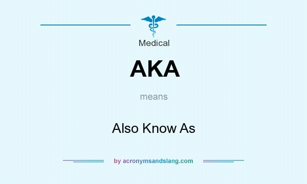 What does AKA mean? It stands for Also Know As