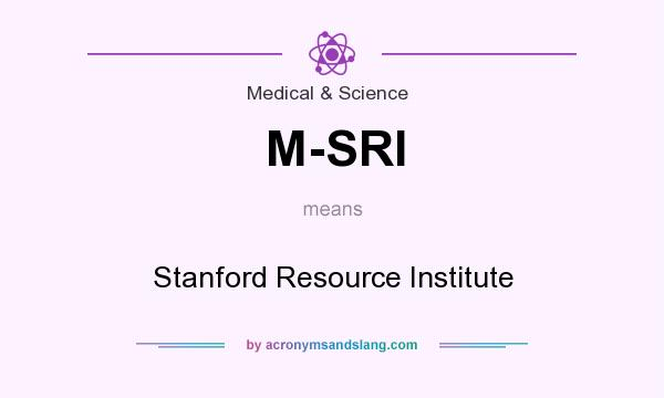 What does M-SRI mean? It stands for Stanford Resource Institute