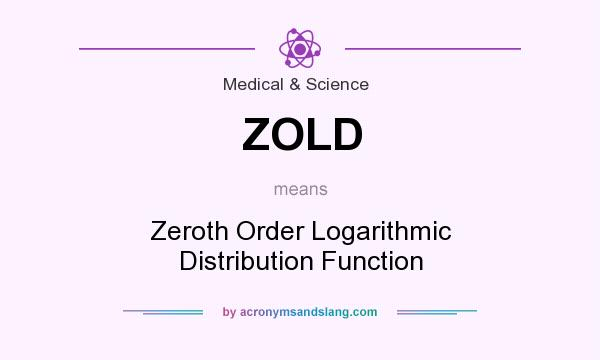 What does ZOLD mean? It stands for Zeroth Order Logarithmic Distribution Function