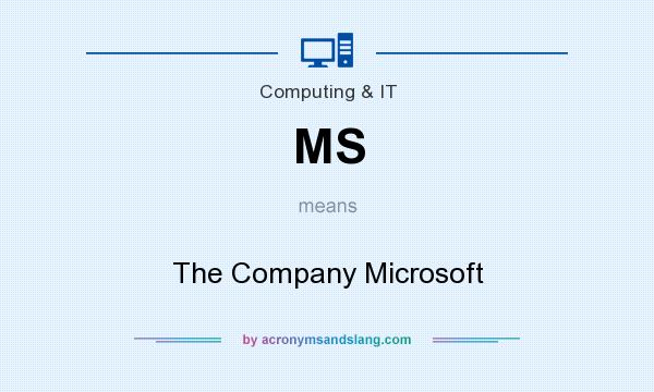 What does MS mean? It stands for The Company Microsoft
