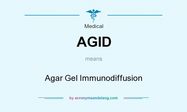 What does AGID mean? It stands for Agar Gel Immunodiffusion