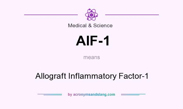 What does AIF-1 mean? It stands for Allograft Inflammatory Factor-1