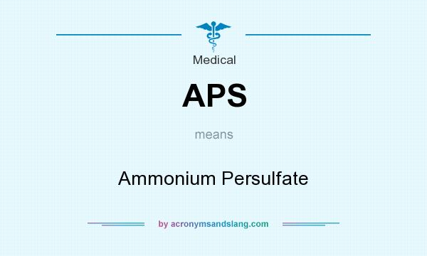 What does APS mean? It stands for Ammonium Persulfate