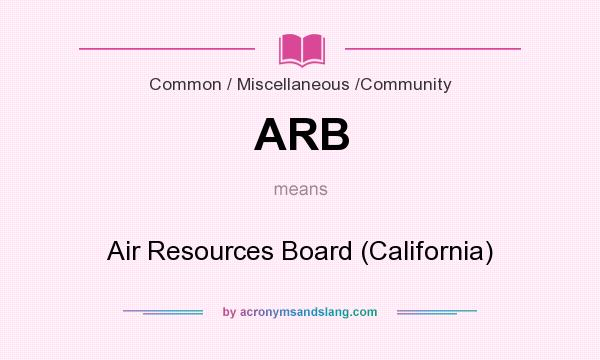 What does ARB mean? It stands for Air Resources Board (California)