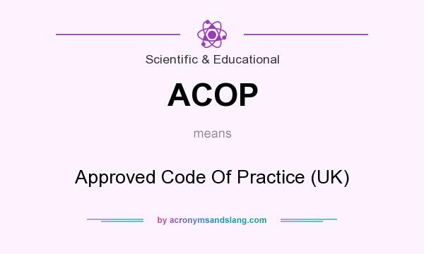 What does ACOP mean? It stands for Approved Code Of Practice (UK)