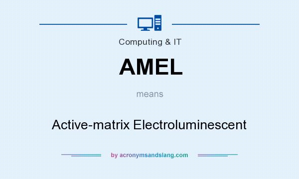 What does AMEL mean? It stands for Active-matrix Electroluminescent