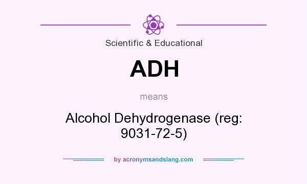 What does ADH mean? It stands for Alcohol Dehydrogenase (reg: 9031-72-5)