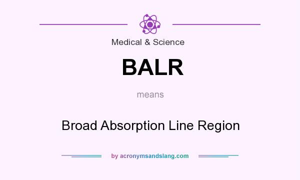 What does BALR mean? It stands for Broad Absorption Line Region