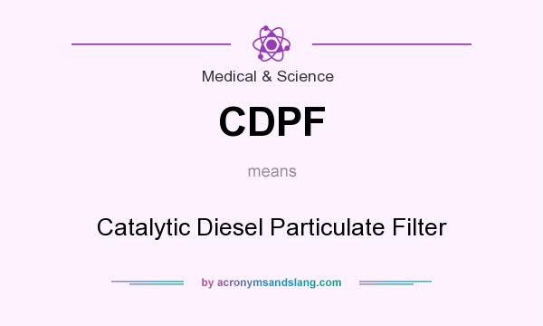 What does CDPF mean? It stands for Catalytic Diesel Particulate Filter