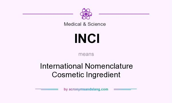 What does INCI mean? It stands for International Nomenclature Cosmetic Ingredient