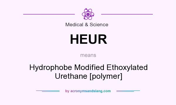 What does HEUR mean? It stands for Hydrophobe Modified Ethoxylated Urethane [polymer]