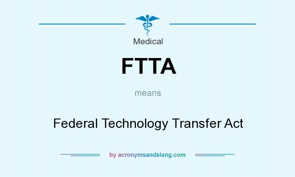 What does FTTA mean? It stands for Federal Technology Transfer Act