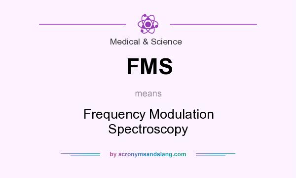 What does FMS mean? It stands for Frequency Modulation Spectroscopy