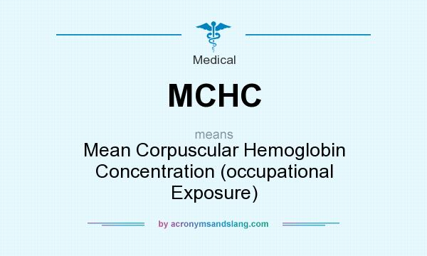 What does MCHC mean? It stands for Mean Corpuscular Hemoglobin Concentration (occupational Exposure)