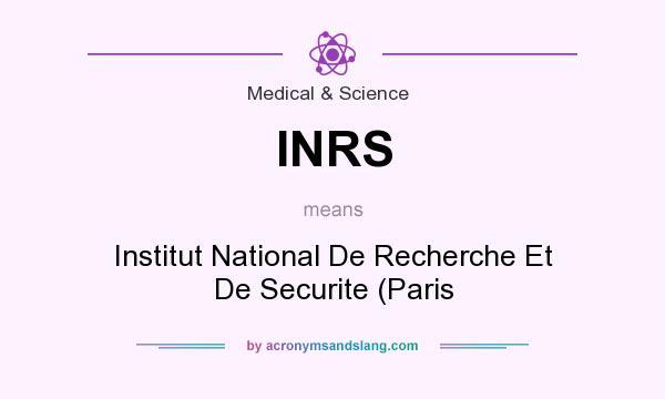 What does INRS mean? It stands for Institut National De Recherche Et De Securite (Paris