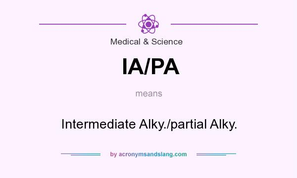 What does IA/PA mean? It stands for Intermediate Alky./partial Alky.