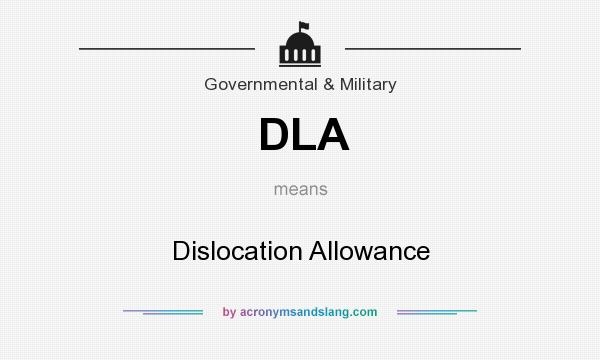 What does DLA mean? It stands for Dislocation Allowance
