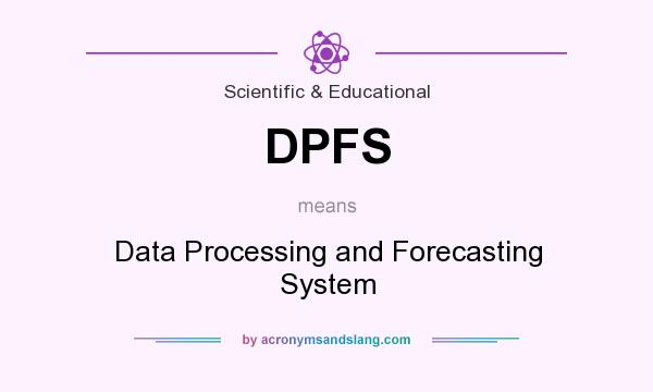 What does DPFS mean? It stands for Data Processing and Forecasting System