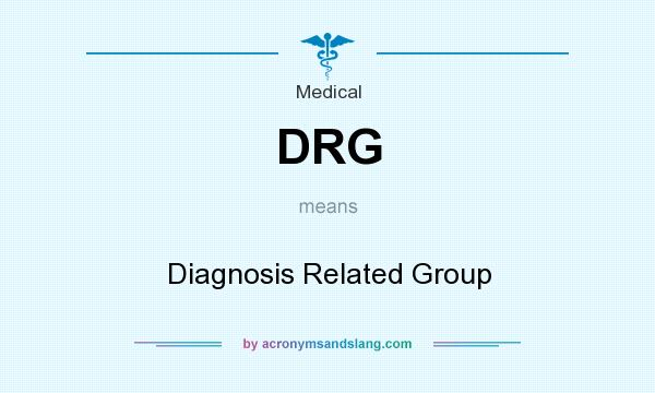 What does DRG mean? It stands for Diagnosis Related Group