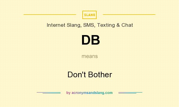 What does DB mean? It stands for Don`t Bother