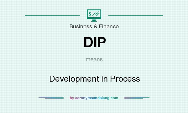 What does DIP mean? It stands for Development in Process