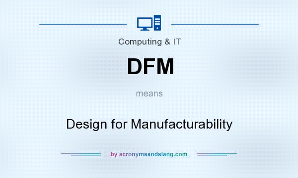 What does DFM mean? It stands for Design for Manufacturability