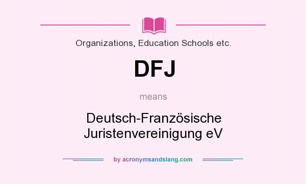 What does DFJ mean? It stands for Deutsch-Französische Juristenvereinigung eV