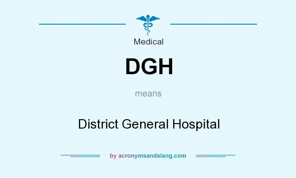 What does DGH mean? It stands for District General Hospital