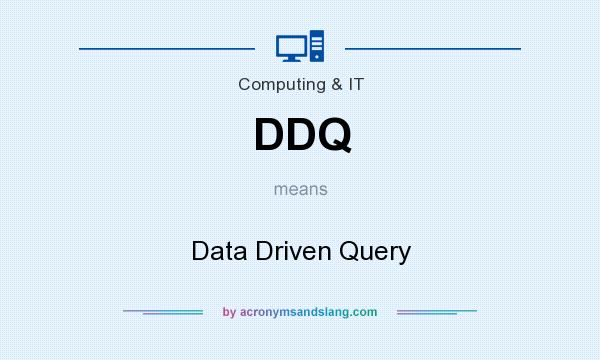 What does DDQ mean? It stands for Data Driven Query