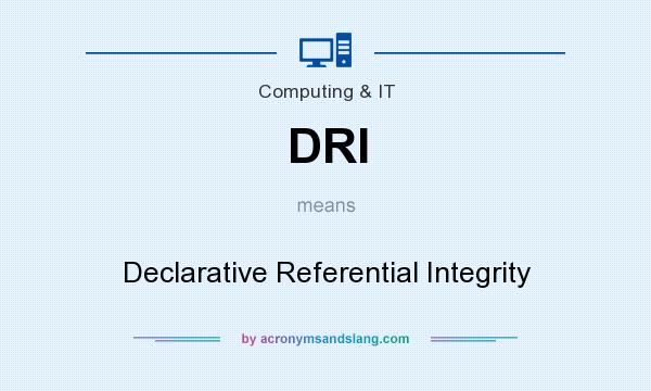 What does DRI mean? It stands for Declarative Referential Integrity
