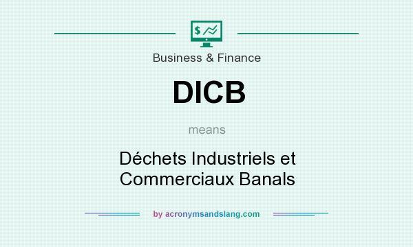 What does DICB mean? It stands for Déchets Industriels et Commerciaux Banals