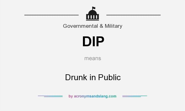 What does DIP mean? It stands for Drunk in Public