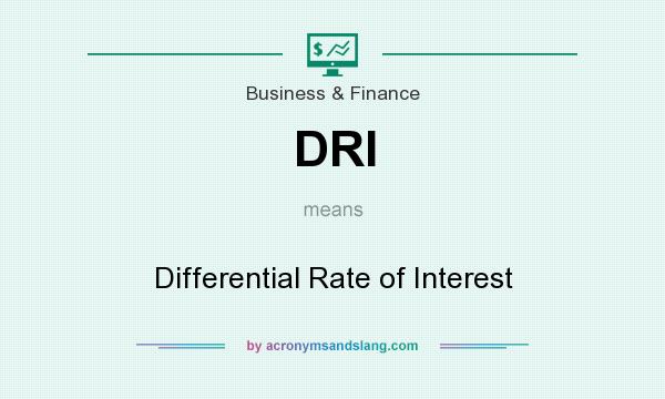 What does DRI mean? It stands for Differential Rate of Interest