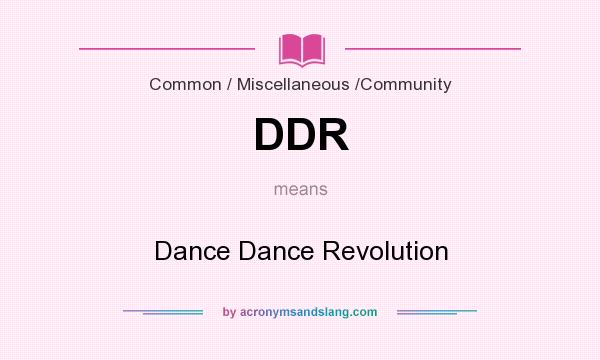 What does DDR mean? It stands for Dance Dance Revolution